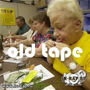 e.h.p. - old tape (bootleg)