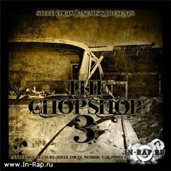Steel LogiX & Nemisis - The Chop Shop Vol. 3 Instrumentals