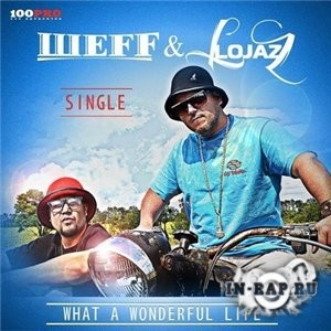 ШЕFF & Lojaz - What a wonderful life (2013)