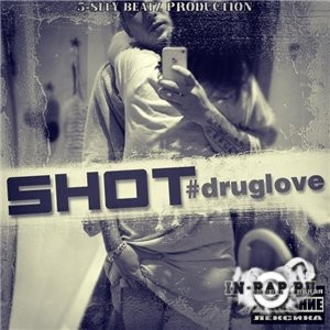 Shot - #druglove (5-s1ty BeatZ Prod.) (2013)