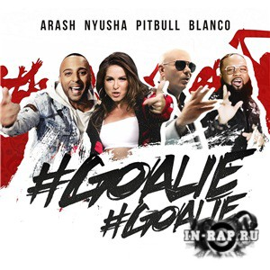 Arash, Нюша, Pitbull, Blanco - Goalie Goalie (2018)